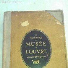Libros antiguos: ANTIGUO LIBRO LA PINTURA EN EL MUSEO DE LOUVRE, TEXTO EN FRANCES AÑO 1929 TOMO II. Lote 109000639