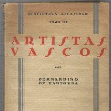 Libros antiguos: ARTISTAS VASCOS - MADRID 1929 - BIBLIOTECA ASCASIBAR - POR BERNARDINO DE PANTORBA - VER FOTOS. Lote 109301691