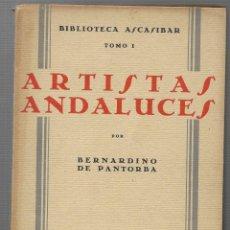 Libros antiguos: ARTISTAS ANDALUCES - MADRID 1929 - BIBLIOTECA ASCASIBAR - POR BERNARDINO DE PANTORBA - VER FOTOS. Lote 109301859