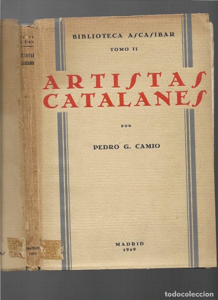 ARTISTAS CATALANES - MADRID 1929 - BIBLIOTECA ASCASIBAR - POR PEDRO G. CAMIO - VER FOTOS (Libros Antiguos, Raros y Curiosos - Bellas artes, ocio y coleccion - Pintura)