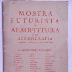 Libros antiguos: MOSTRA FUTURISTA DI AEROPITTURA E DI SCENOGRAFIA.GALERIA PESARO.MILAN 1931. Lote 110349727
