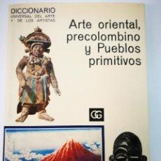 Libros antiguos: ARTE ORIENTAL PRECOLOMBINO Y PUEBLOS PRIMITIVOS. EDT.GUSTAVO GILI. Lote 110793043