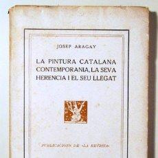 Libros antiguos: ARAGAY, JOSEP - LA PINTURA CATALANA CONTEMPORÀNIA, LA SEVA HERÈNCIA I EL SEU LLEGAT - BARCELONA 19. Lote 111786518