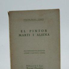 Libros antiguos: EL PINTOR MARTÍ I ALSINA, 1920, JOAQUIM FOLCH I TORRES, JUNTA MUNICIPAL D'EXPOSICIONS. 12X17,5CM. Lote 111855327