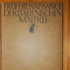 Libros antiguos: FRÜH RENAISSANCE DERITALIENISCHEN MALEREI - EN ALEMÁN PINTORES ITALIANOS PRE-NACIMIENTO AÑO 1909. Lote 116493659