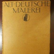 Libros antiguos: LIBRO - ALT-DEUTCSCHE MALEREI - EN ALEMÁN PINTURA ANTIGUA DE ALEMANIA - AÑO 1909 - 200 LÁMINAS. Lote 116493843