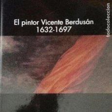 Libros antiguos: EL PINTOR VICENTE BERDUSAN, 1632 - 1697. Lote 119543287