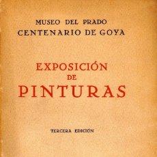 Libros antiguos: EXPOSICIÓN DE PINTURAS. MUSEO DEL PRADO. CENTENARIO DE GOYA. PRÓLOGO DE ELÍAS TORMO. Lote 120069807