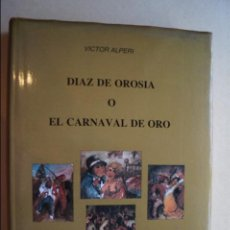 Libros antiguos: DIAZ DE OROSIA O EL CARNAVAL DE ORO. VICTOR ALPERI. Lote 120399531