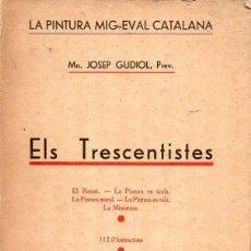 Libros antiguos: JOSEPH GUDIOL : LA PINTURA MIG-EVAL CATALANA - ELS TRESCENTISTES (LLIB. CENTRAL, S.F.). Lote 123696623