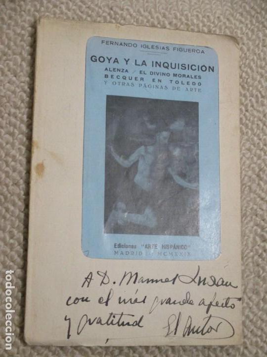 GOYA Y LA INQUISICIÓN, MORALES ALENZA BECQUER, FERNANDO IGLESIAS FIGUEROA, 1929 DED. AUTÓGRAFA AUTOR (Libros Antiguos, Raros y Curiosos - Bellas artes, ocio y coleccion - Pintura)