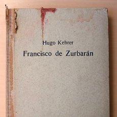 Libros antiguos: FRANCISCO DE ZURBARÁN POR HUGO KEHRER. MÚNICH, HUGO SCHMIDT VERLAG, 1918.. Lote 126308095