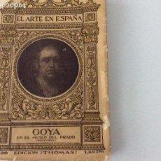 Libros antiguos: EL ARTE EN ESPAÑA NÚM14. GOYA. EDICION THOMAS. EJEMPLAR RARO. VER FOTOS. Lote 129104219