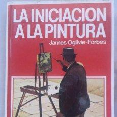 Libros antiguos: LA INICIACIÓN A LA PINTURA,JAMES OGILVIE FORBES. Lote 131173884