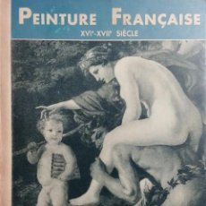 Libros antiguos: PEINTURE FRANÇAISE : XVIE – XVIIE SIÈCLE / CHARLES STERLING. PARIS : LES ÉDITIONS BRAUN & CIE., S.A.. Lote 131960778
