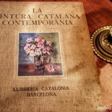 Libros antiguos: GRAN LIBRO DE LA PINTURA CATALANA CONTEMPORÁNEA. LIBRERIA CATALONIA. 1931.. Lote 133362718