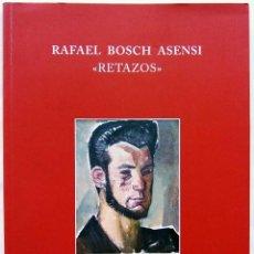 Libros antiguos: RAFAEL BOSCH ASENSI. RETAZOS. VALENCIA. AÑO: 2006. BUEN ESTADO. 127 PÁGINAS.. Lote 133374486
