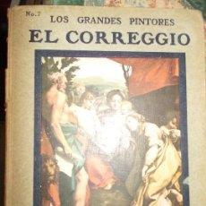 Libros antiguos: LOS GRANDES PINTORES HISPANO AMERICANA AÑOS 20 CON LÁMINAS DE SUS OBRAS EL CORREGGIO. Lote 134372286