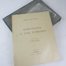 Libros antiguos: BARCELONA A VOL D'INFANT, FERRAN CANYAMERES, LITOGRAFIAS E. GRAU SALA, 1949, PARIS, BARCELONA. . Lote 135239758