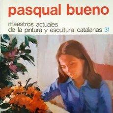 Libros antiguos: LIBRO DE PASCUAL BUENO - MAESTROS ACTUALES DE LA PINTURA Y ESCULTURA CATALANA 31 - AÑO 1974 -. Lote 137178814