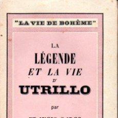 Libros antiguos: FRANCIS CARCO : LA LEGENDE ET LA VIE D' UTRILLO (GRASSET, 1928). Lote 137232958