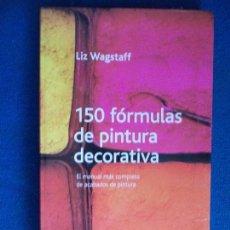 Libros antiguos: 150 FORMULAS DE PINTURA DECORATIVA- EEL MANUAL MAS COMPLETO DE ACABADOS DE PINTURA. Lote 137610146