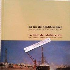 Libros antiguos: LIBRO LA LUZ DEL MEDITERRANEO , DEL NATURALISMO AL NOUCENTISME - 12-11-2002 - AL 2-1-2003 -. Lote 139838490