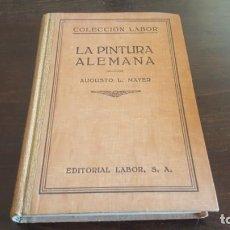 Libros antiguos: LA PINTURA ALEMANA. AUGUSTO L. MAYER. COLECCIÓN LABOR. 1910. . Lote 140111506