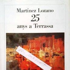 Libros antiguos: MARTINEZ LOZANO 25 ANYS A TERRASSA - PROLEG MANUEL ROYES I VILA - ALCALDE DE TERRASSA-. Lote 140557410