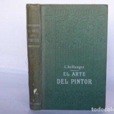Libros antiguos: CAMILO BELLANGER - EL ARTE DEL PINTOR - TRATADO PRÁCTICO DE DIBUJO Y PINTURA - MANUAL - GARNIEL HOS.. Lote 143935306