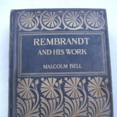 Libros antiguos: REMBRANDT AND HIS WORK, MALCOLM BELL (EN INGLES, 1899). Lote 144095842