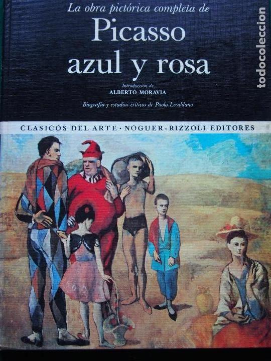 LA OBRA PICTÓRICA COMPLETA DE PICASSO AZUL Y ROSA - ALBERTO MORAVIA - PAOLO LECALDANO (Libros Antiguos, Raros y Curiosos - Bellas artes, ocio y coleccion - Pintura)