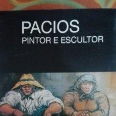 Libros antiguos: PACIOS PINTOR Y ESCULTOR FUNDACION CAIXA GALICIA 103 PAGINAS ADOLFO ABEL VILELA . Lote 147078486