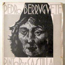 Libros antiguos: BERRUGUETE, PEDRO - LÁINEZ ALCALÁ, RAFAEL - BERRUGUETE PINTOR DE CASTILLA - MADRID 1935 - ILUSTRADO. Lote 147417386