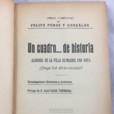 Libros antiguos: UN CUADRO DE HISTORIA ALEGORIA DE LA VILLA DE MADRID, POR GOYA, GOYA FUE AFRANCESADO? FELIPE PEREZ . Lote 147542866