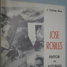 Libros antiguos: JOSÉ ROBLES. PINTOR DE ASTURIAS. J. TOLIVAR FAES. Lote 149052210