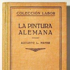 Libros antiguos: MAYER, AUGUSTO L. - LA PINTURA ALEMANA - BARCELONA 1930 - MUY ILUSTRADO. Lote 150803989