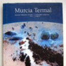 Libros antiguos: MURCIA TERMAL, DE ANTONIO MARTÍNEZ CEREZO Y CRISTÓBAL GABARRÓN. Lote 151170750