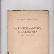 Libros antiguos: II SALÓ MIRADOR.LA PINTURA GÓTICA A CATALUNYA.JOSEP GUDIOL SALA PARÉS.MAIG 1936 BARCELONA. Lote 151365066