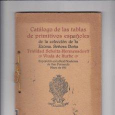 Libros antiguos: CATÁLOGO DE LAS TABLAS DE LOS PRIMITIVOS ESPAÑOLES DE LA COLECCIÓN DE TRINIDAD SCHOLTZ-HERNENSDORFF.. Lote 151413754