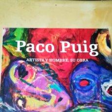 Libros antiguos: LIBRO DE - PACO PUIG - ARTISTA Y HOMBRE , SU OBRA - EITADO POR DIPUTACIÒN CASTELLON AÑO 2010. Lote 153276546