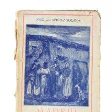 Libros antiguos: MADRID, ESCENAS Y COSTUMBRES, 1918, JOSÉ GUTIÉRREZ SOLANA, MADRID. 19,5X13CM. Lote 154114634