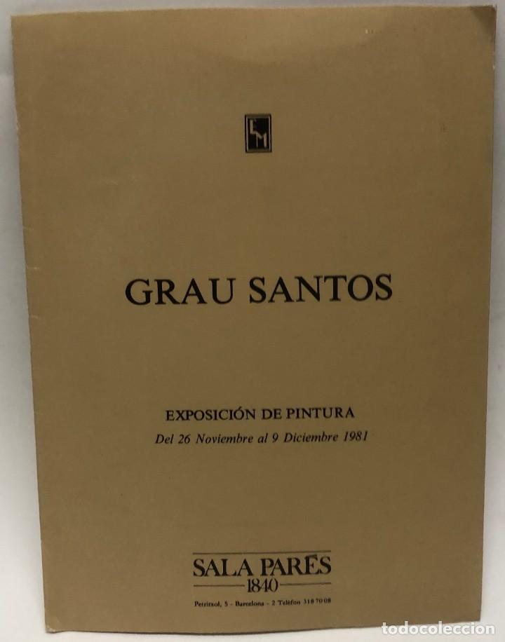 CATÁLOGO ARTE - EXPOSICIÓN PINTURA GRAU SANTOS - SALA PARÉS - AÑO 1981 / N-8368 (Libros Antiguos, Raros y Curiosos - Bellas artes, ocio y coleccion - Pintura)