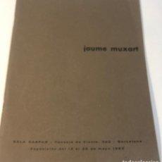 Libros antiguos: CATÁLOGO ARTE - EXPOSICIÓN JAUME MUXART - SALA GASPAR - BARCELONA / N-8381. Lote 157817554