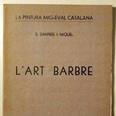 Libros antiguos: SANPERE I MIQUEL, S. - L'ART BARBRE - BARCELONA 1908 - IL·LUSTRAT. Lote 159332557