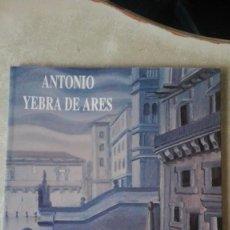 Libros antiguos: ANTONIO YEBRA DE ARES XUNTA DE GALICIA CASA DA PARRA 1993 48 PAGINAS FOTOS COLOR. Lote 159484558
