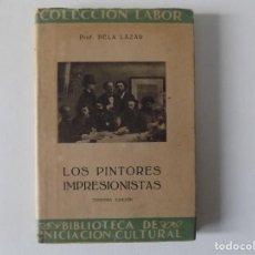 Libros antiguos: LIBRERIA GHOTICA. BÉLA LÁZAR. LOS PINTORES IMPRESIONISTAS. 1942. LABOR. ILUSTRADO.. Lote 161381302