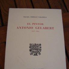 Libros antiguos: EL PINTOR ANTONIO GELABERT. RAFAEL PERELLÓ PARADELO. PALMA DE MALLORCA, 1977.. Lote 163592710