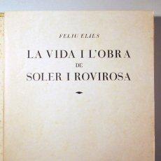 Libros antiguos: ELIES, FELIU - SOLER I ROVIROSA - LA VIDA I L'OBRA DE SOLER I ROVIROSA - SEIX BARRAL 1931 - IL.LUST. Lote 166975158