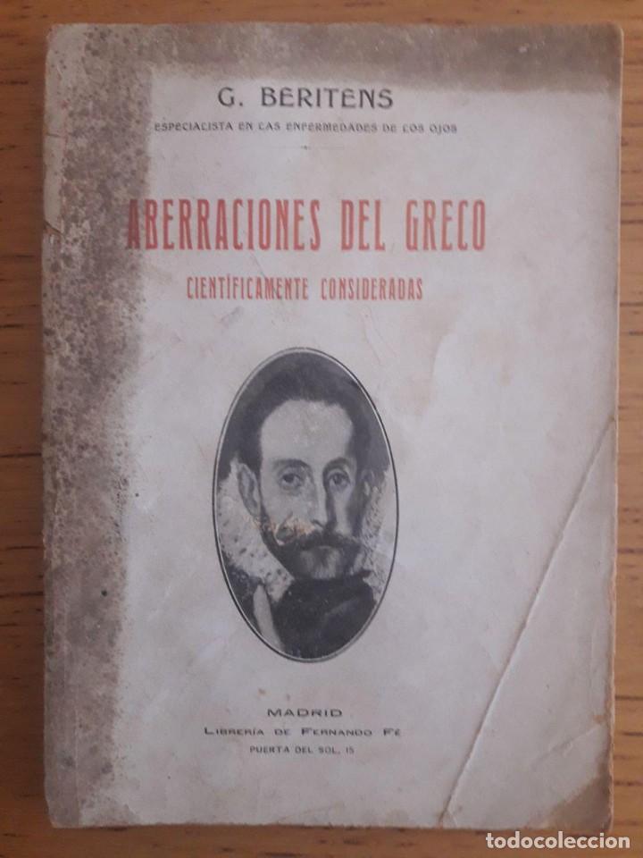 ABERRACIONES DEL GRECO CIENTÍFICAMENTE CONSIDERADAS / G. BERINTES / EDI. LIBRERÍA DE FERNANDO FE / 1 (Libros Antiguos, Raros y Curiosos - Bellas artes, ocio y coleccion - Pintura)